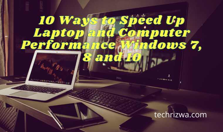 10 Ways to Speed Up Laptop and Computer Performance Windows 7, 8 and 10