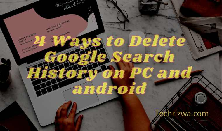 4 Ways to Delete Google Search History on PC and android