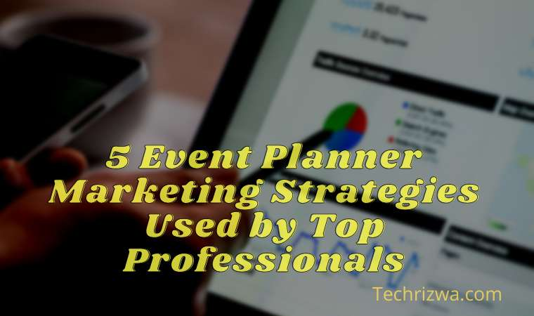 5 Event Planner Marketing Strategies Used by Top Professionals
