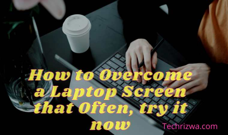 How to Overcome a Laptop Screen that Often, try it now