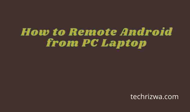 How to Remote Android from PC Laptop