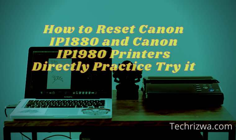 How to Reset Canon IP1880 and Canon IP1980 Printers Directly Practice Try it