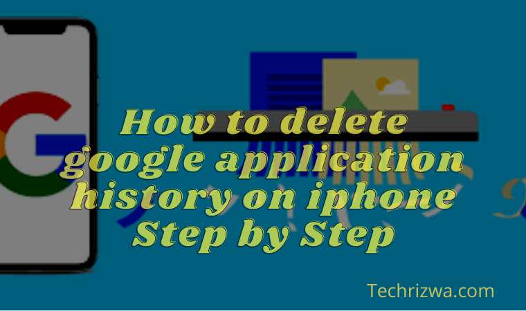 How to delete google application history on iphone Step by Step