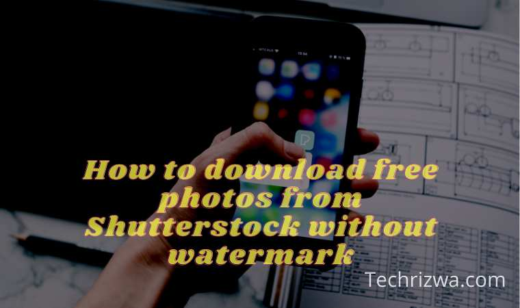 How to download free photos from Shutterstock without watermark