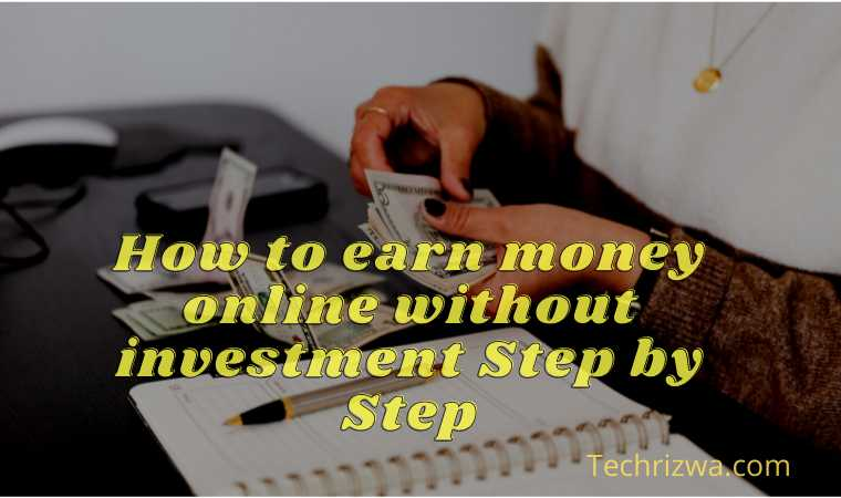 How to earn money online without investment Step by Step