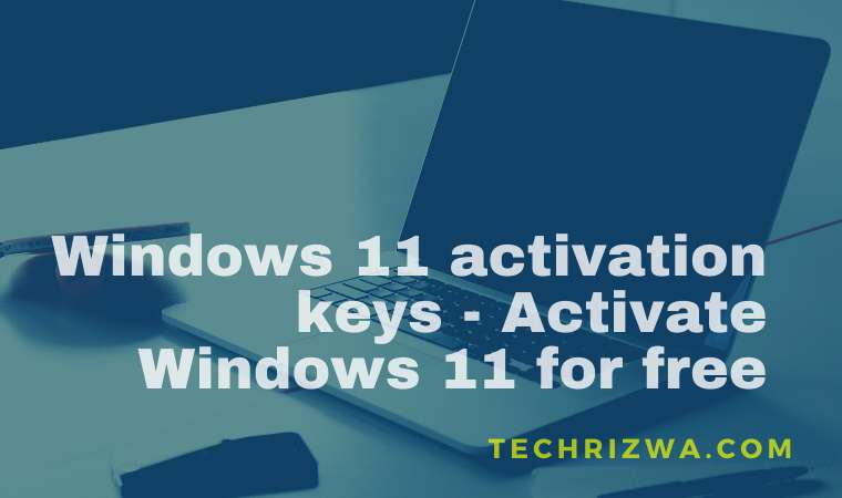 Windows 11 activation keys - Activate Windows 11 for free
